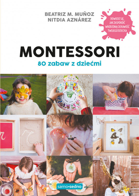 Montessori. 80 zabaw z dziećmi. Samo Sedno ZAKŁADKA DO KSIĄŻEK GRATIS DO KAŻDEGO ZAMÓWIENIA