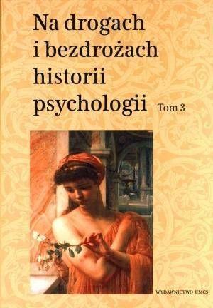 Na drogach i bezdrożach historii psychologii T.3 - Cezary W. Domański, Teresa Rzepa (red.)