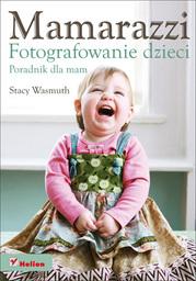 Mamarazzi. Fotografowanie dzieci. Poradnik dla mam - Ebook.