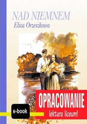 Nad Niemnem (Eliza Orzeszkowa) - opracowanie - Ebook.