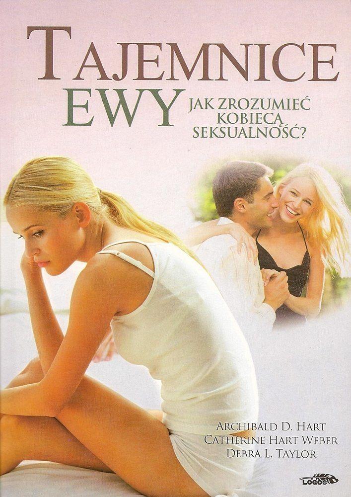 Tajemnice Ewy Jak zrozumieć kobieca seksualność - Archibald D. Hart, Catherine Hart Weber, Debra L. Taylor - oprawa miękka