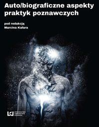 Auto/biograficzne aspekty praktyk poznawczych ZAKŁADKA DO KSIĄŻEK GRATIS DO KAŻDEGO ZAMÓWIENIA