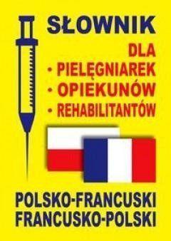 Słownik dla pielęgniarek opiekunów rehabilitantów polsko-francuski francusko-polski - Dobrowolska Julia, Lemańska Aleksandra, Gut Dawid