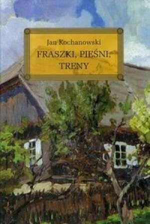 Fraszki Pieśni Treny - Jan Kochanowski