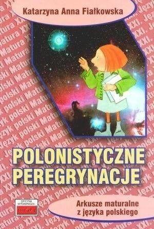 Polonistyczne peregrynacje. Arkusze maturalne... - Anna Katarzyna Fiałkowska