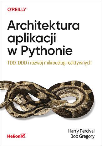 Architektura aplikacji w Pythonie. TDD, DDD i rozwój mikrousług reaktywnych - dostawa GRATIS!.
