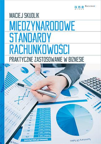Międzynarodowe Standardy Rachunkowości. Praktyczne zastosowanie w biznesie - Ebook.