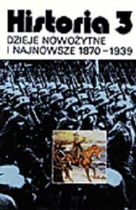 Historia 3. Dzieje nowożytne i najnowsze 1870-1939. Podręcznik dla klasy 3 liceum ogólnokształcącego