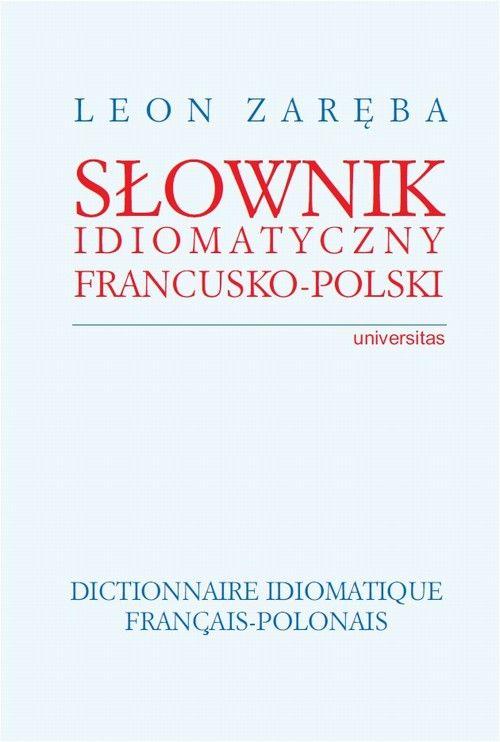 Słownik idiomatyczny francusko-polski - Leon Zaręba - ebook