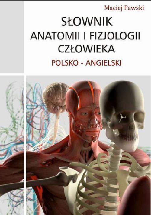 Słownik anatomii i fizjologii człowieka polsko-angielski - Maciej Pawski - ebook
