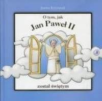 O tym jak Jan Paweł II został świętym