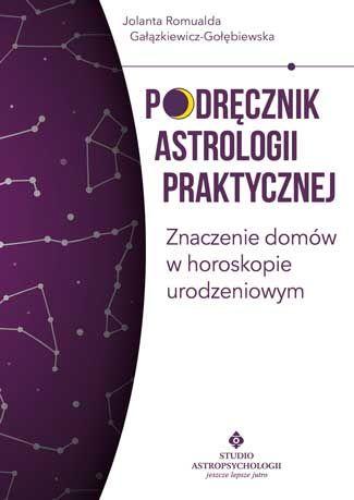 Podręcznik astrologii praktycznej. Znaczenie domów w horoskopie urodzeniowym ZAKŁADKA DO KSIĄŻEK GRATIS DO KAŻDEGO ZAMÓWIENIA