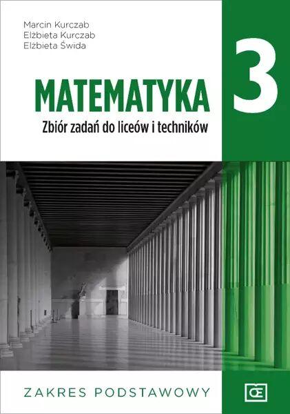 Matematyka zbiór zadań dla klasy 3 liceum i technikum zakres podstawowy MAZP3 - Marcin Kurczab, Elżbieta Kurczab, Elżbieta Świda