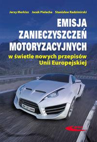 Emisja zanieczyszczeń motoryzacyjnych w świetle nowych przepisów Unii Europejskiej ZAKŁADKA DO KSIĄŻEK GRATIS DO KAŻDEGO ZAMÓWIENIA