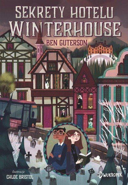 Sekrety hotelu Winterhouse - Ben Guterson, Chloe Bristol, Katarzyna Mironowicz