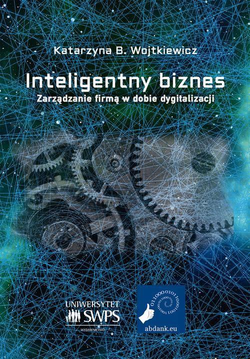 Inteligentny biznes. Zarządzanie firmą w dobie dygitalizacji. - Katarzyna B. Wojtkiewicz - ebook