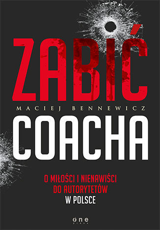 Zabić coacha. O miłości i nienawiści do autorytetów w Polsce - Ebook.