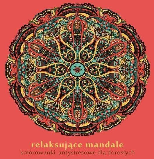 Relaksujące mandale. Kolorowanki antystresowe - praca zbiorowa