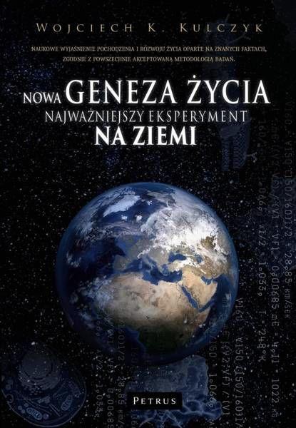 Nowa geneza życia. Najważniejszy eksperyment na ziemi - Wojciech K. Kulczyk