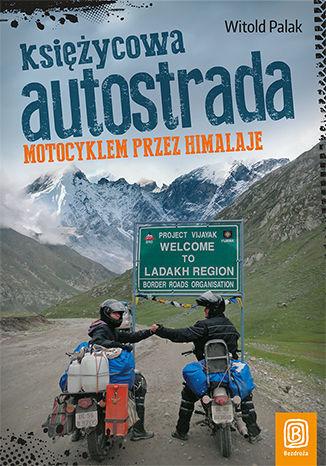 Księżycowa autostrada. Motocyklem przez Himalaje. Wydanie 1 - Ebook.