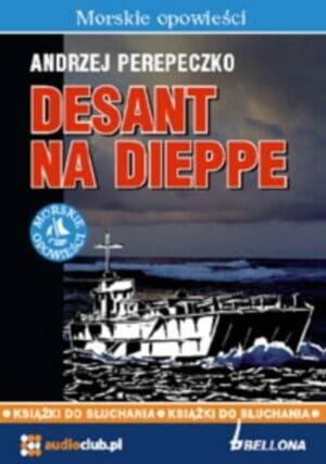 Desant na Dieppe Andrzej Perepeczko audiobook