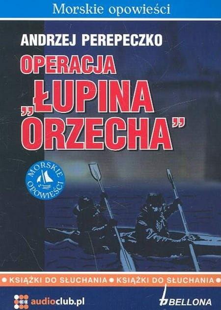 Operacja Łupina Orzecha Andrzej Perepeczko audiobook