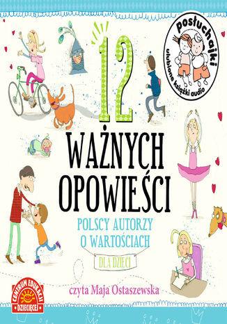 Posłuchajki. 12 ważnych opowieści. Polscy autorzy o wartościach dla dzieci - Audiobook.