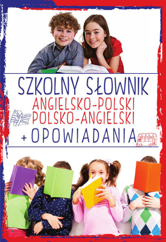 Szkolny słownik angielsko-polski, polsko-angielski + Opowiadania ZAKŁADKA DO KSIĄŻEK GRATIS DO KAŻDEGO ZAMÓWIENIA