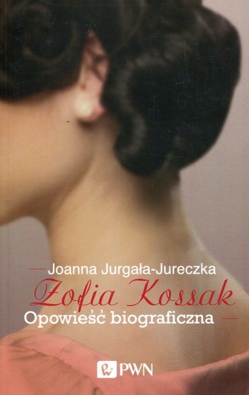 Zofia Kossak. Opowieść biograficzna ZAKŁADKA DO KSIĄŻEK GRATIS DO KAŻDEGO ZAMÓWIENIA