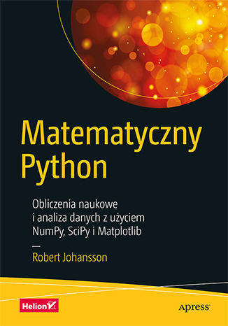 Matematyczny Python. Obliczenia naukowe i analiza danych z użyciem NumPy, SciPy i Matplotlib - Ebook.