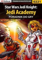 Star Wars Jedi Knight: Jedi Academy - poradnik do gry - Ebook.