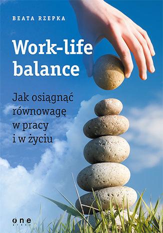 Work-life balance. Jak osiągnąć równowagę w pracy i w życiu - Ebook.