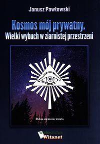 Kosmos mój prywatny. - Janusz Pawłowski