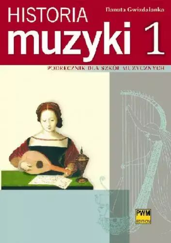 Historia muzyki cz. 1. Podręcznik dla szkół muzycznych - Danuta Gwizdalanka
