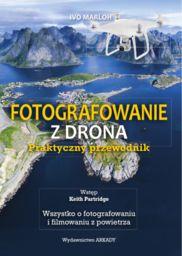 Fotografowanie z drona. Praktyczny przewodnik ZAKŁADKA DO KSIĄŻEK GRATIS DO KAŻDEGO ZAMÓWIENIA