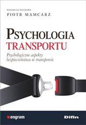 Psychologia transportu. Psychologiczne aspekty bezpieczeństwa w transporcie ZAKŁADKA DO KSIĄŻEK GRATIS DO KAŻDEGO ZAMÓWIENIA