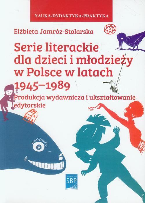 Serie literackie dla dzieci i młodzieży w Polsce w latach 1945-1989 - Elżbieta Jamróz-Stolarska - ebook