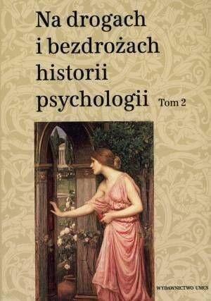 Na drogach i bezdrożach historii psychologii T.2 - Cezary W. Domański, Teresa Rzepa