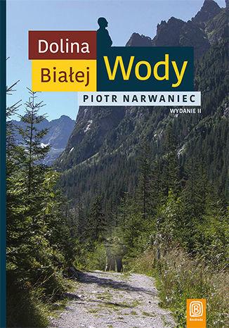 Dolina Białej Wody. Wydanie II - dostawa GRATIS!.