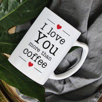 I Love You More Than Coffee - Kubek