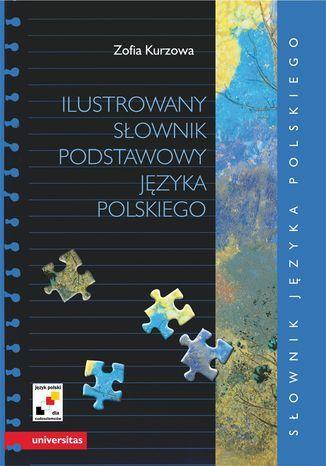 Ilustrowany słownik podstawowy języka polskiego wraz z indeksem pojęciowym wyrazów i ich znaczeń - Ebook.