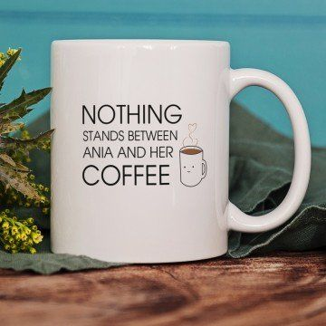 Nothing Stands Between Me And My Coffee - Personalizowany Kubek