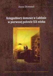 Księgozbiory domowe w Lublinie... - Anna Dymmel