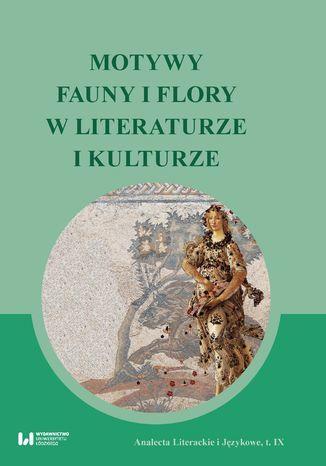 Motywy fauny i flory w literaturze i kulturze - Ebook.