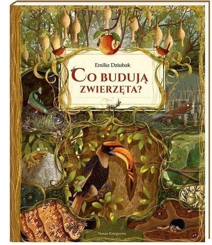 Wydawnictwo Nasza Księgarnia - Co budują zwierzęta?