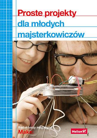 Proste projekty dla młodych majsterkowiczów - Ebook.