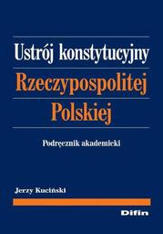 Ustrój konstytucyjny Rzeczypospolitej Polskiej. Podręcznik akademicki - Ebook.