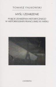 Myśl i zdarzenie Pojęcie zdarzenia historycznego w historiografii francuskiej XX wieku