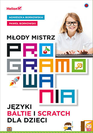 Młody mistrz programowania. Języki Baltie i Scratch dla dzieci - dostawa GRATIS!.