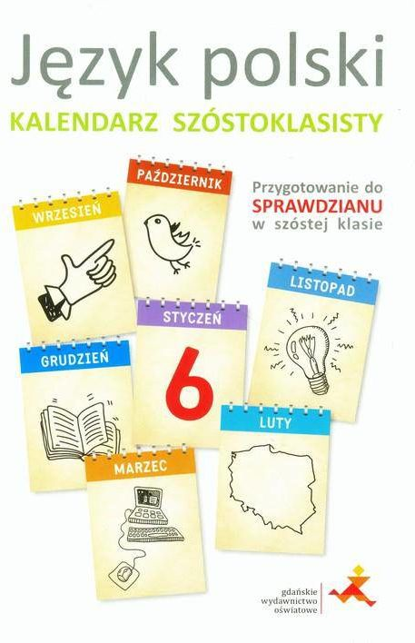 Język polski Kalendarz szóstoklasisty Przygotowanie do sprawdzianu w szóstej klasie